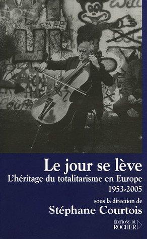 Le jour se lève: L'héritage du totalitarisme en Europe, 1953-2005