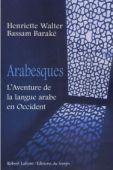 Henriette Walter, Bassam Baraké,  Arabesques, l'aventure de la langue française en occident, éditions Robert Laffont, 2006.