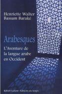 Henriette Walter, Arabesques: L'Aventure de la langue arabe en Occident, éditions Robert Laffont, 2006.