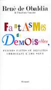 René de Obaldia, Fantasmes de demoiselles, Femmes faites ou défaites cherchant l'âme soeur, éditions Grasset 2006.