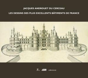 Couverture du livre Jacques Androuet Du Cerceau, les dessins des plus excellents bâtiments de France, de Françoise Boudon et Claude Mignot