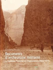 """Annick Fenet, """"Documents d'archéologie militante. La mission Foucher en Afghanistan"""" (1922-1925), Mémoire de l'Académie des inscriptions et belles-lettres, tome 42"""